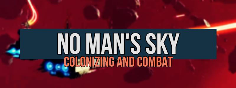 No Man's Sky – Colonizing andCombat