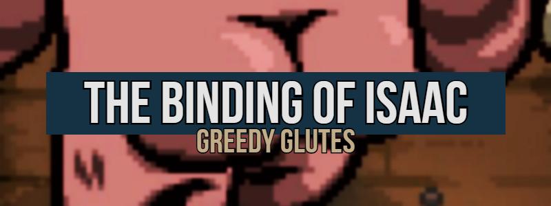The Binding of Isaac – GreedyGlutes