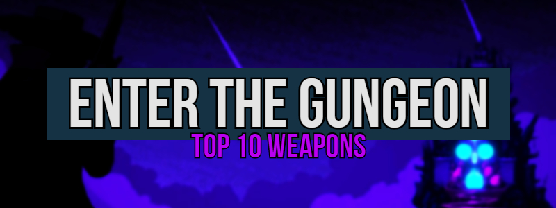 Enter the Gungeon – The 10 Best Weapons to Look OutFor