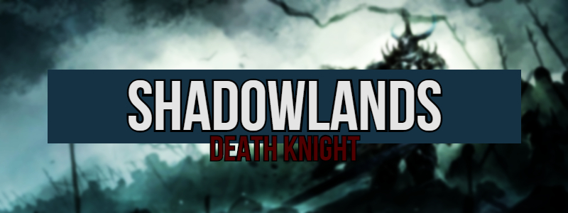 Switching Mains in Shadowlands – Death Knight ClassChanges