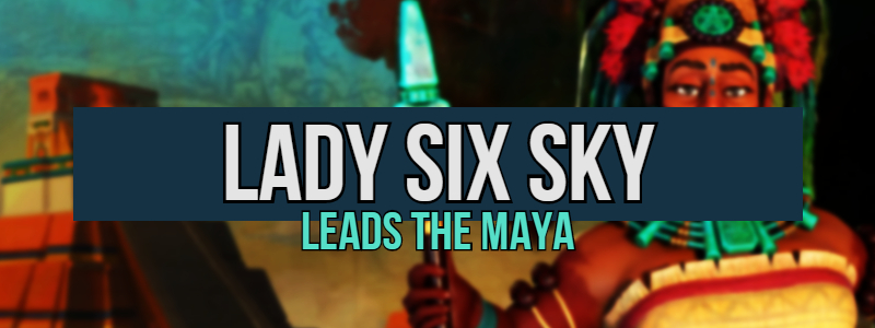 Lady Six Sky Leads the Maya in Civilization 6
