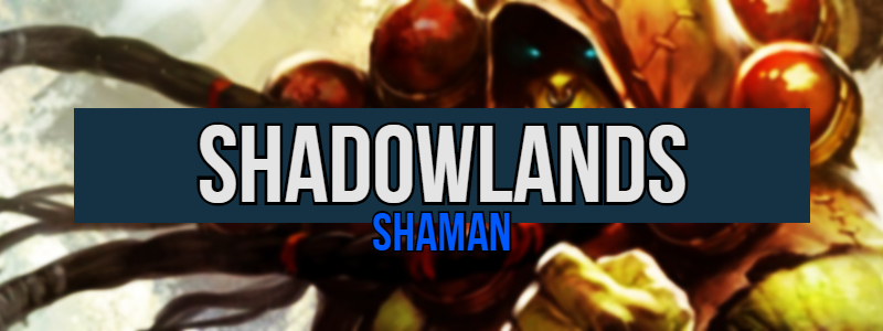 Switching Mains in Shadowlands – Shaman Class Changes