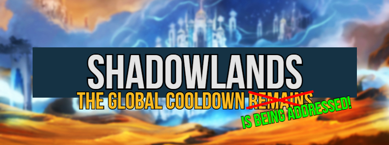 World of Warcraft: Shadowlands – Burst Abilities Coming Off the Global Cooldown